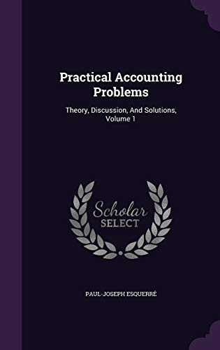 9781340678296: Practical Accounting Problems: Theory, Discussion, and Solutions, Volume 1