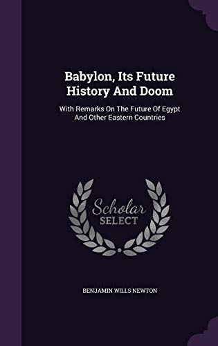 9781340678654: Babylon, Its Future History and Doom: With Remarks on the Future of Egypt and Other Eastern Countries