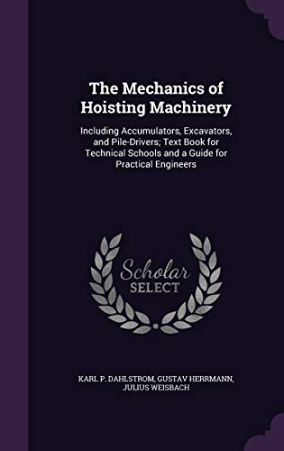 9781340686901: The Mechanics of Hoisting Machinery: Including Accumulators, Excavators, and Pile-Drivers; Text Book for Technical Schools and a Guide for Practical Engineers