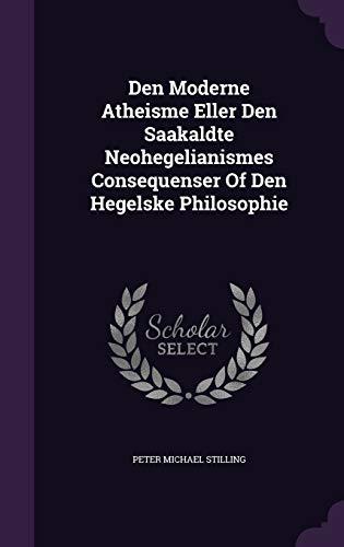 9781340691707: Den Moderne Atheisme Eller Den Saakaldte Neohegelianismes Consequenser of Den Hegelske Philosophie