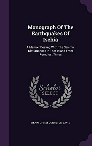 9781340692131: Monograph of the Earthquakes of Ischia: A Memoir Dealing with the Seismic Disturbances in That Island from Remotest Times