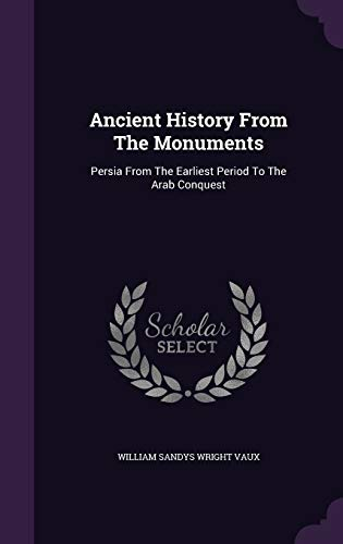 9781340693640: Ancient History from the Monuments: Persia from the Earliest Period to the Arab Conquest