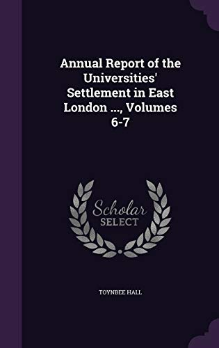 9781340696672: Annual Report of the Universities' Settlement in East London ..., Volumes 6-7