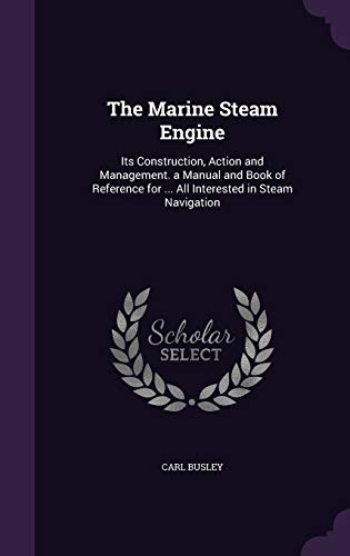 9781340696887: The Marine Steam Engine: Its Construction, Action and Management. a Manual and Book of Reference for ... All Interested in Steam Navigation