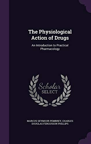 The Physiological Action of Drugs: An Introduction: Marcus Seymour Pembrey,