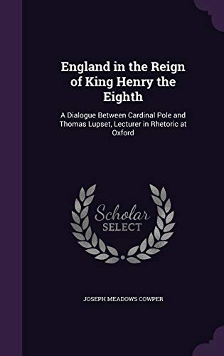 9781340703103: England in the Reign of King Henry the Eighth: A Dialogue Between Cardinal Pole and Thomas Lupset, Lecturer in Rhetoric at Oxford