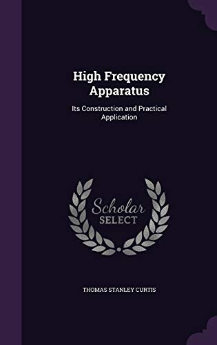 9781340703356: High Frequency Apparatus: Its Construction and Practical Application