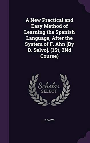9781340704049: A New Practical and Easy Method of Learning the Spanish Language, After the System of F. Ahn [By D. Salvo]. (1st, 2nd Course)