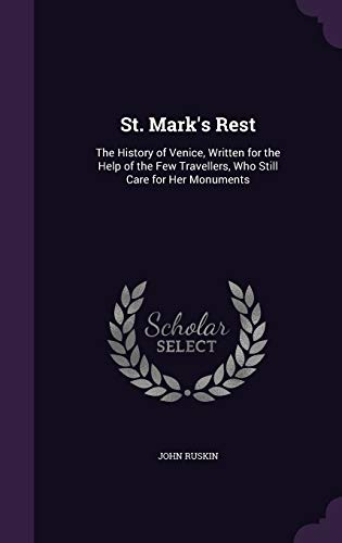 9781340704414: St. Mark's Rest: The History of Venice, Written for the Help of the Few Travellers, Who Still Care for Her Monuments