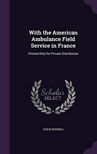 9781340705916: With the American Ambulance Field Service in France: Printed Only for Private Distribution