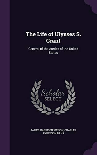 9781340708313: The Life of Ulysses S. Grant: General of the Armies of the United States