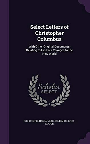 9781340710187: Select Letters of Christopher Columbus: With Other Original Documents, Relating to His Four Voyages to the New World
