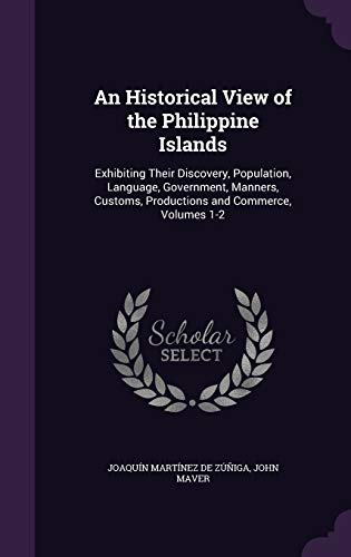 An Historical View of the Philippine Islands: Joaquin Martinez De
