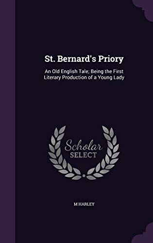 9781340717377: St. Bernard's Priory: An Old English Tale; Being the First Literary Production of a Young Lady