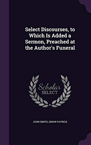 9781340717599: Select Discourses, to Which Is Added a Sermon, Preached at the Author's Funeral