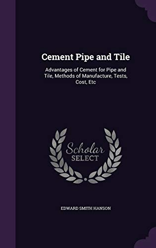 9781340718763: Cement Pipe and Tile: Advantages of Cement for Pipe and Tile, Methods of Manufacture, Tests, Cost, Etc