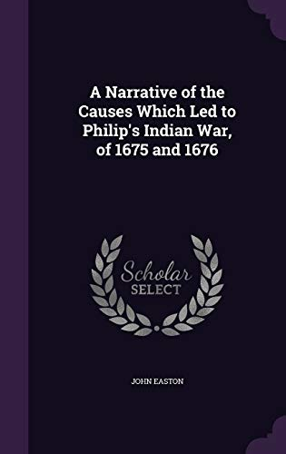 9781340722289: A Narrative of the Causes Which Led to Philip's Indian War, of 1675 and 1676