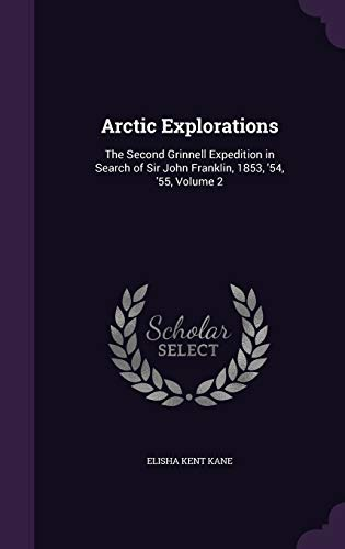 9781340724320: Arctic Explorations: The Second Grinnell Expedition in Search of Sir John Franklin, 1853, '54, '55, Volume 2