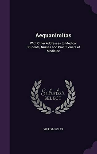 9781340725754: Aequanimitas: With Other Addresses to Medical Students, Nurses and Practitioners of Medicine