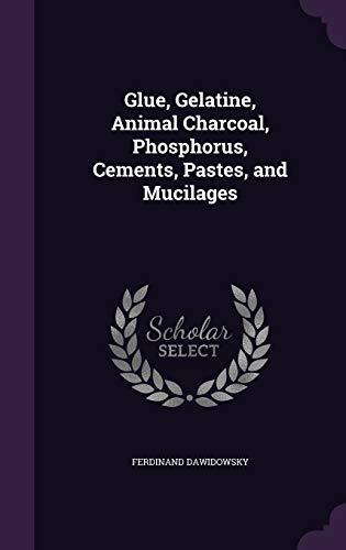 9781340726683: Glue, Gelatine, Animal Charcoal, Phosphorus, Cements, Pastes, and Mucilages