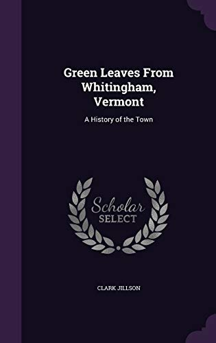 9781340730017: Green Leaves from Whitingham, Vermont: A History of the Town