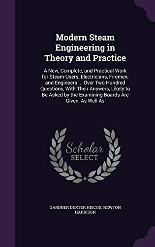9781340731441: Modern Steam Engineering in Theory and Practice: A New, Complete, and Practical Work for Steam-Users, Electricians, Firemen, and Engineers ... Over ... by the Examining Boards Are Given, as Well as