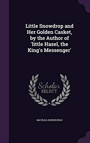 Little Snowdrop and Her Golden Casket, by: Matilda Horsburgh