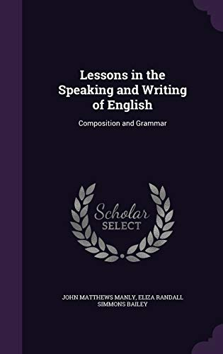 Lessons in the Speaking and Writing of: John Matthews Manly,