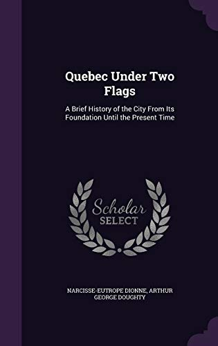 9781340740344: Quebec Under Two Flags: A Brief History of the City from Its Foundation Until the Present Time
