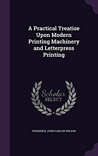 9781340747077: A Practical Treatise Upon Modern Printing Machinery and Letterpress Printing