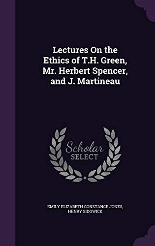 9781340748753: Lectures on the Ethics of T.H. Green, Mr. Herbert Spencer, and J. Martineau