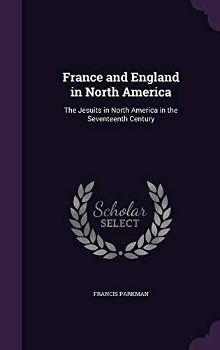 9781340750664: France and England in North America: The Jesuits in North America in the Seventeenth Century