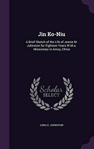 Jin Ko-Niu: A Brief Sketch of the: Lena E Johnston