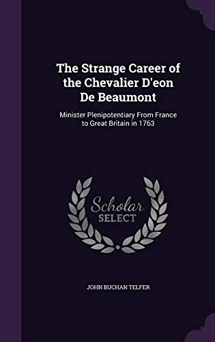 9781340765712: The Strange Career of the Chevalier D'Eon de Beaumont: Minister Plenipotentiary from France to Great Britain in 1763