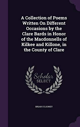 9781340768157: A Collection of Poems Written on Different Occasions by the Clare Bards in Honor of the Macdonnells of Kilkee and Killone, in the County of Clare