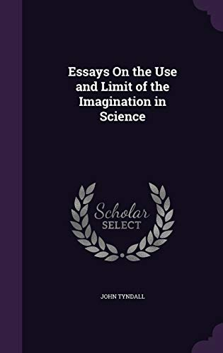 9781340771454: Essays on the Use and Limit of the Imagination in Science
