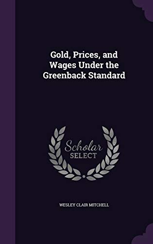 9781340772284: Gold, Prices, and Wages Under the Greenback Standard