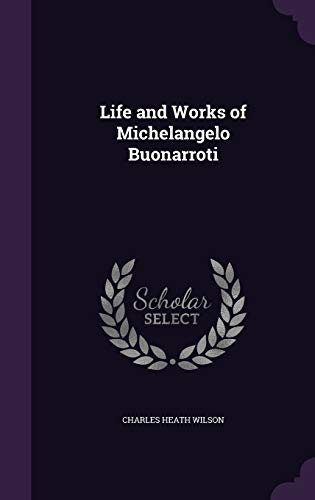 9781340772512: Life and Works of Michelangelo Buonarroti