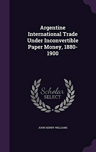 9781340776060: Argentine International Trade Under Inconvertible Paper Money, 1880-1900