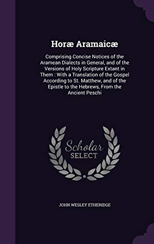 9781340780272: Horae Aramaicae: Comprising Concise Notices of the Aramean Dialects in General, and of the Versions of Holy Scripture Extant in Them: With a ... to the Hebrews, from the Ancient Peschi
