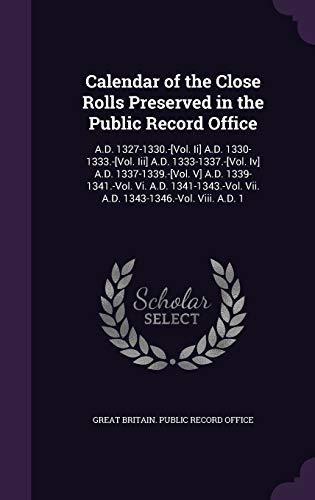 9781340781293: Calendar of the Close Rolls Preserved in the Public Record Office: A.D. 1327-1330.-[Vol. II] A.D. 1330-1333.-[Vol. III] A.D. 1333-1337.-[Vol. IV] A.D. ... VII. A.D. 1343-1346.-Vol. VIII. A.D. 1
