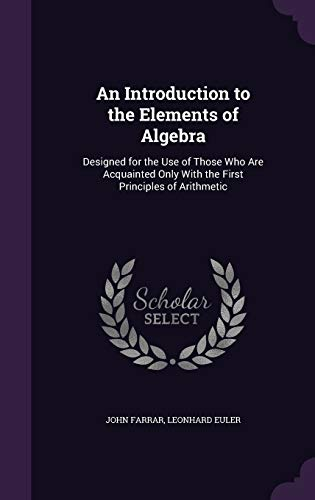 9781340786250: An Introduction to the Elements of Algebra: Designed for the Use of Those Who Are Acquainted Only with the First Principles of Arithmetic
