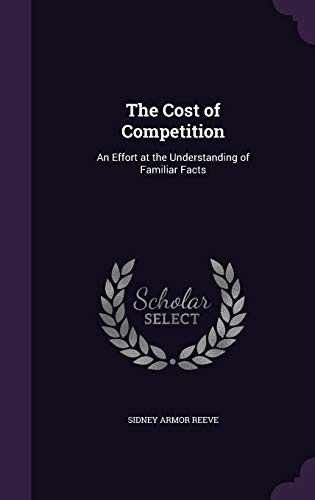 9781340788483: The Cost of Competition: An Effort at the Understanding of Familiar Facts