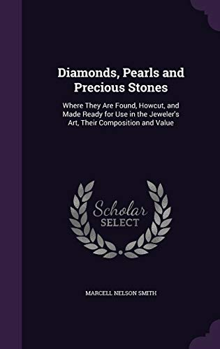 9781340806026: Diamonds, Pearls and Precious Stones: Where They Are Found, Howcut, and Made Ready for Use in the Jeweler's Art, Their Composition and Value