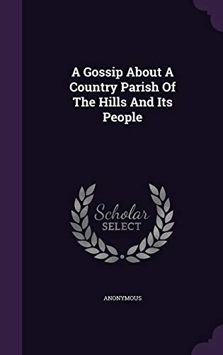 9781340808860: A Gossip about a Country Parish of the Hills and Its People