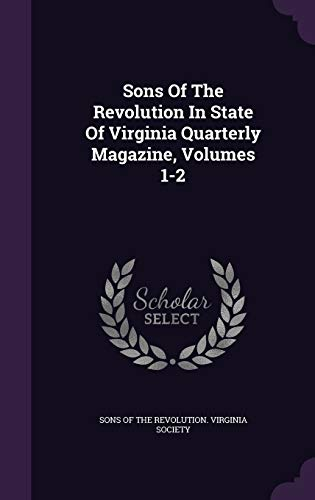 9781340809409: Sons of the Revolution in State of Virginia Quarterly Magazine, Volumes 1-2