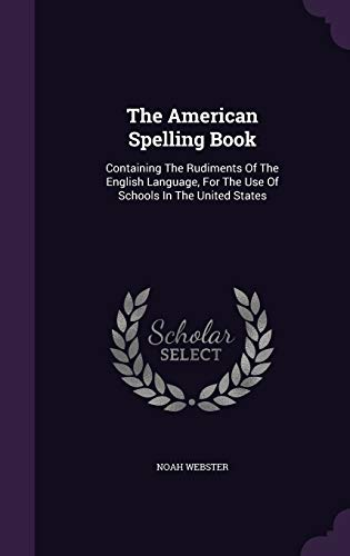 9781340812355: The American Spelling Book: Containing the Rudiments of the English Language, for the Use of Schools in the United States