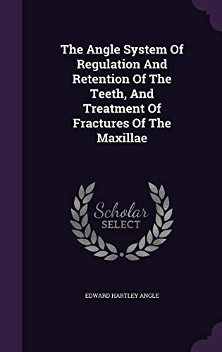 9781340812744: The Angle System of Regulation and Retention of the Teeth, and Treatment of Fractures of the Maxillae