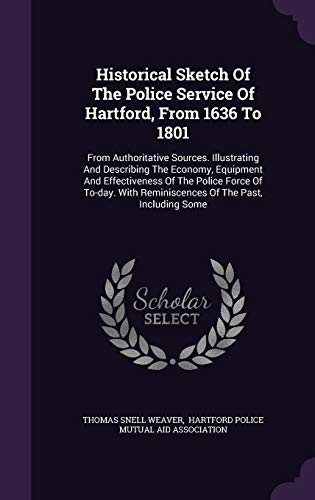 9781340817725: Historical Sketch Of The Police Service Of Hartford, From 1636 To 1801: From Authoritative Sources. Illustrating And Describing The Economy, Equipment ... Reminiscences Of The Past, Including Some
