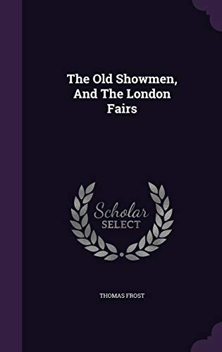 9781340817879: The Old Showmen, and the London Fairs